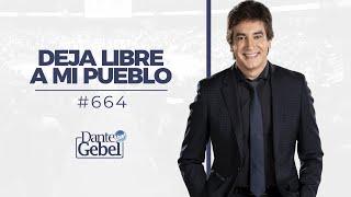 Dante Gebel #664   Deja libre a mi pueblo