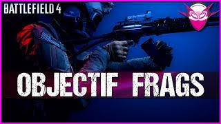OBJECTIF FRAGS (Nouvelle Série) ➤ BF4 Gameplay FR