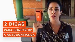AUTOCONFIANÇA | 2 Dicas para construir a Autoconfiança