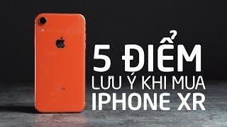 Top 5 điểm lưu ý khi mua iPhone XR