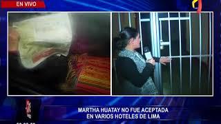 Martha Huatay no fue aceptada en varios hoteles de Lima (2/2)