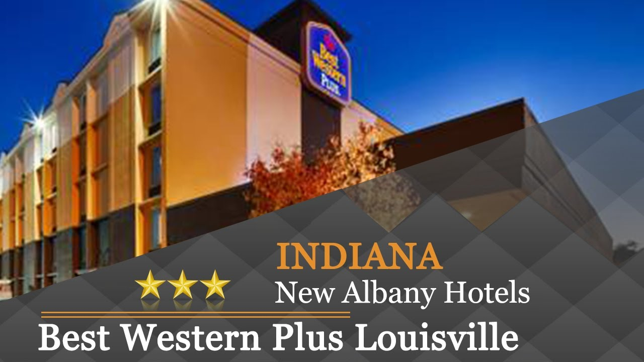 Best Western Plus Louisville West New Albany Hotels Indiana