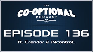 The Co-Optional Podcast Ep. 136 ft. Crendor & iNcontroL [strong language] - September 1st, 2016
