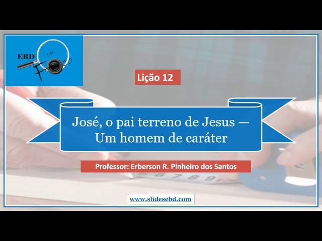 Lição 12 - José, o pai terreno de Jesus - Um homem de caráter