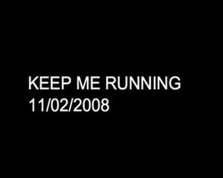 Keep Me Running 11/02/08