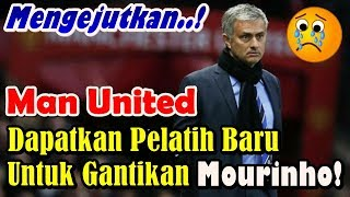Manchester United Sudah Dapatkan Pelatih Baru untuk Gantikan Jose Mourinho