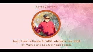 Apprendre à Créer et Réaliser tout ce que vous voulez - Partie II - Guérisseur Spirituel Shri Baba Vyas