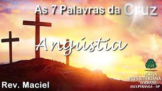 As 7 Palavras da Cruz -Angústia- Rev. Maciel