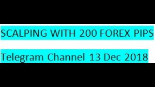 Forex Trading Scalping with 200 Forex Pips Signals On Telegram 13TH DEC 2018 REVIEW