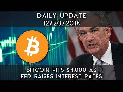 Daily Update (12/20/18) | Bitcoin Hits $4000 As FED Raises Interest Rates