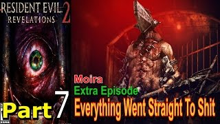 Resident Evil Revelations 2 Part 7 Moira Extra Episode Everything Went Straight To Shit Gameplay