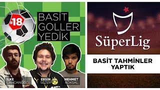 Basit Tahminler Yaptık | Süper Lig | Basit Goller Yedik #18