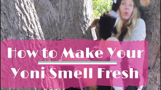 How to Make Your Yoni / Vagina Smell Good: No More Skunky Punani!