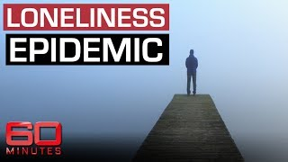 Loneliness epidemic as deadly as smoking 60 Minutes Australia