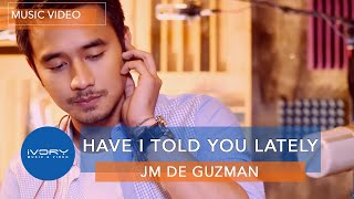 Have I Told You Lately | Official Music Video | JM De Guzman