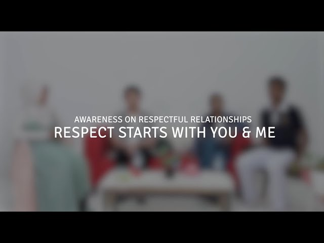 Awareness on Respectful Relationships: Respect Starts With You & Me