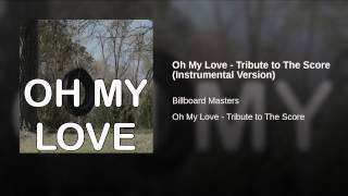 Oh My Love - Tribute to The Score (Instrumental Version)