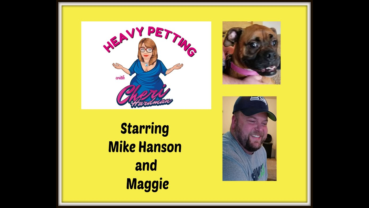 Heavy Petting with Cheri Hardman. Episode 30 Mike Hanson and Maggie