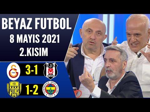 Beyaz Futbol 8 Mayıs 2021 2.Kısım (Galatasaray 3-1 Beşiktaş / Ankaragücü 1-2 fenerbahçe)
