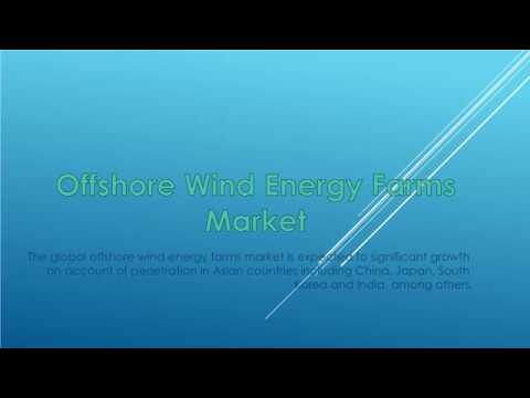 Offshore Wind Energy Farms Market- Growth, Future Prospects and Forecast 2017 - 2025