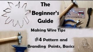 The Beginner's Guide - Making Wire Point Tips - The Branding Or Pattern Bit Basics - # 4