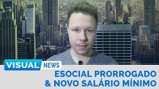 ESOCIAL PRORROGADO & NOVO SALÁRIO MÍNIMO PARA 2019 | Visual News