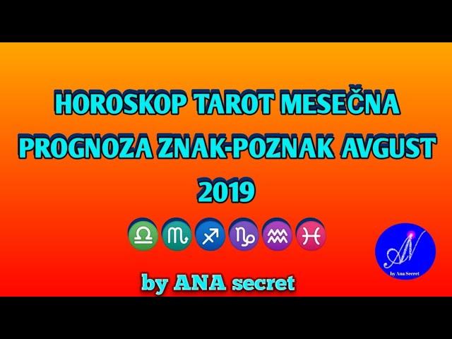 HOROSKOP TAROT MESEČNA PROGNOZA ZNAK-POZNAK AVGUST 2019! || deo ♎♏♐♑♒♓ #anasecret #astro #tarot