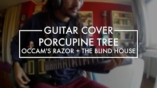 Porcupine Tree - Occam's Razor + The Blind House (Guitar cover)