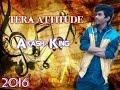 Tera Attitude | Akash King | Latest Punjabi Song | 2016