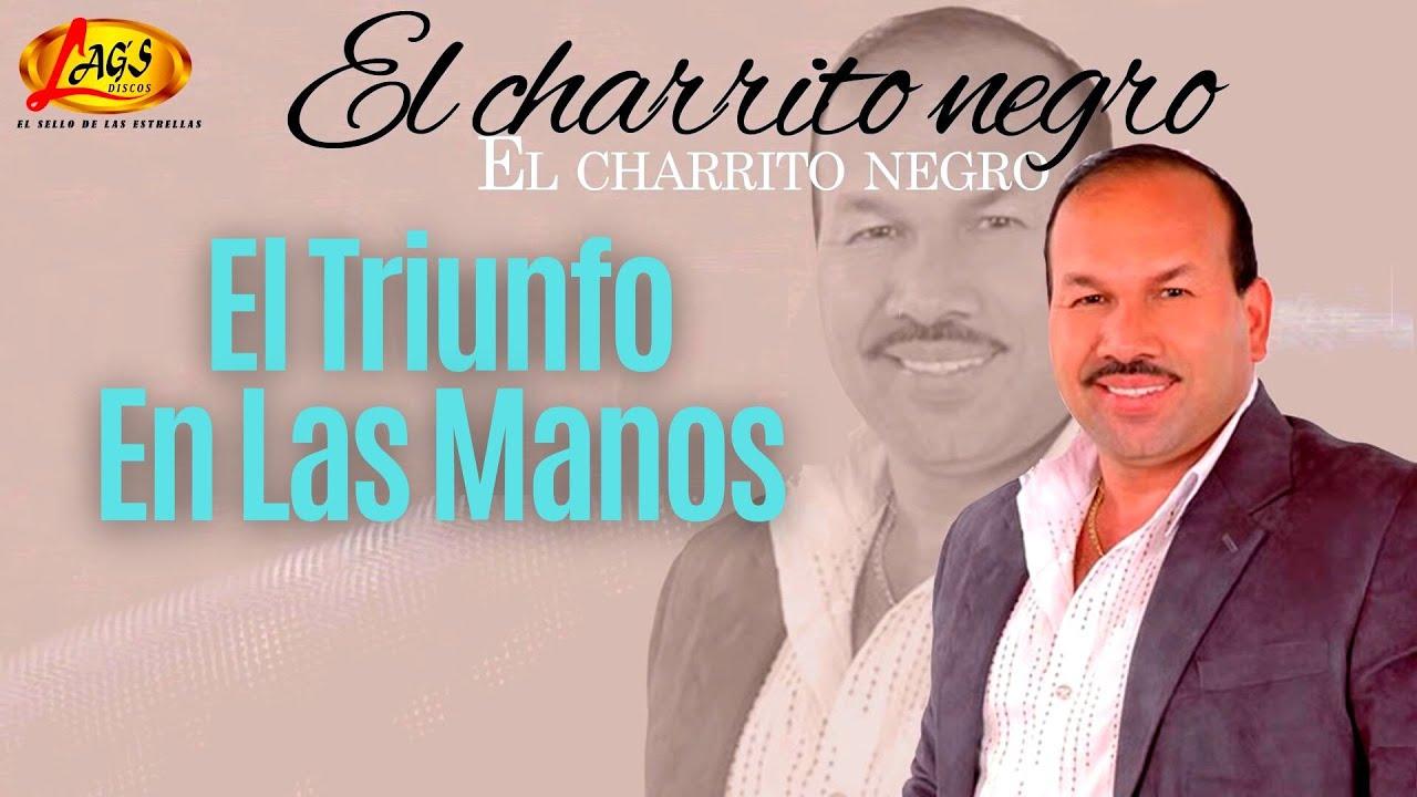 El triunfo en las manos - El Charrito Negro. (Audio)