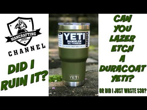 DID I RUIN IT | CAN YOU LASER ETCH A DURACOAT YETI - YouTube