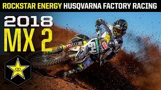 2018 MX2 | Rockstar Energy Husqvarna Factory Racing