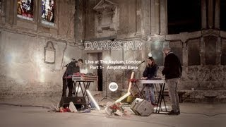 Darkstar Live, Part 1 - Amplified Ease