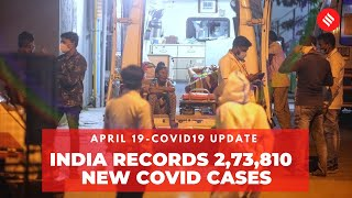 Coronavirus Update April 19: India records 2,73,810 new Covid cases, 1,619 deaths in the last 24 hrs