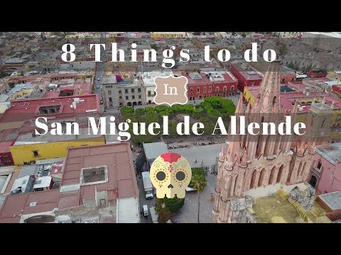 8 Things to Do in San Miguel de Allende, Mexico