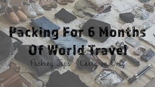 What I Packed For 6 Months Of World Travel (Carry-on, Minimalist Packing Tips)
