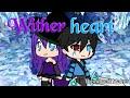 Wither heart| Gacha life MV| Original by Rain