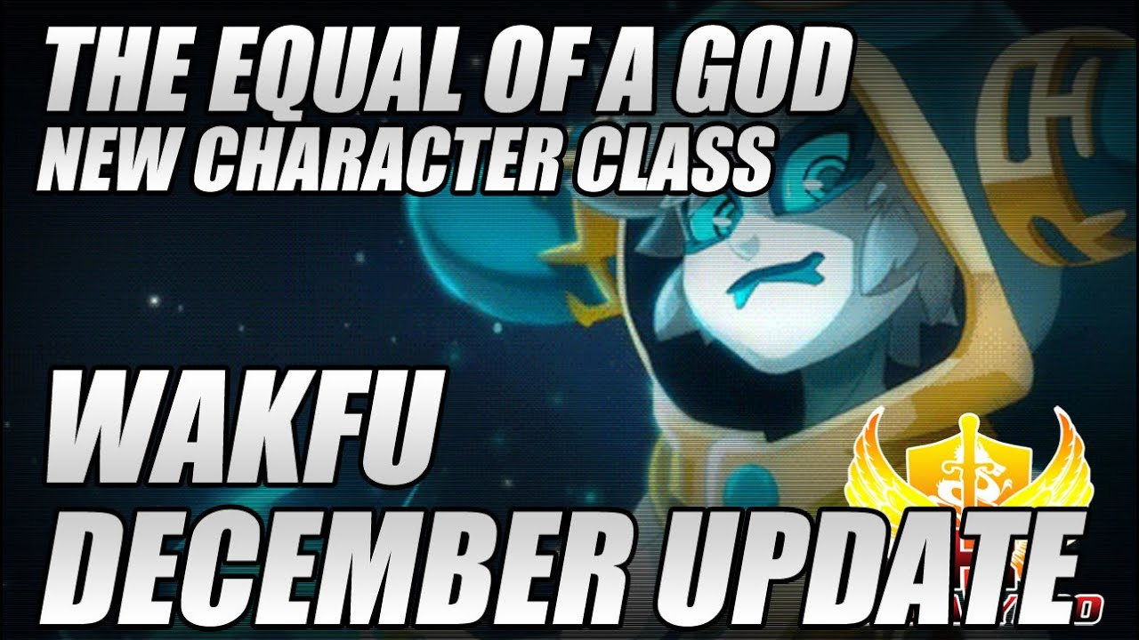 Wakfu December Update, The Equal Of A God, New Character Class
