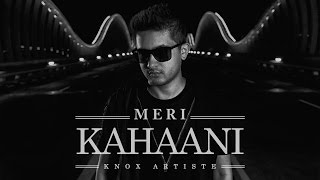 Knox Artiste - Meri Kahaani (Official Music Video)