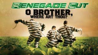 O Brother, Where Art Thou? - Renegade Cut