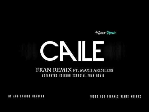 Caile  REMIX  Fran Remix Ft. Maxii Ardiless 2017