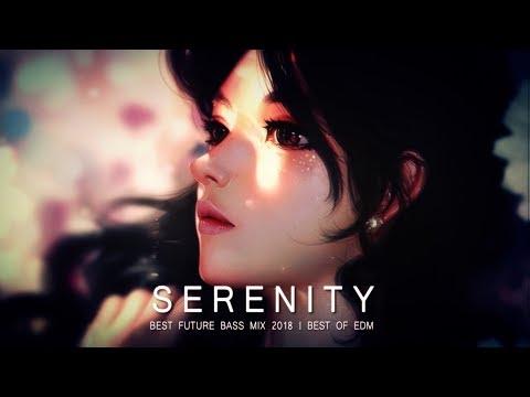 Serenity - Future Bass Mix 2018 | Best of EDM