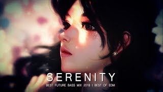 Serenity - Future Bass Mix 2018 | Best of EDM