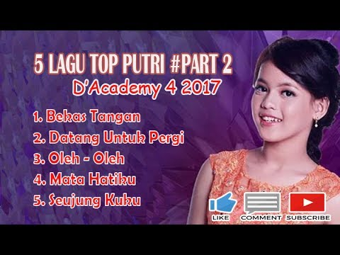5 Lagu NONSTOP Putri D'Academy 4 2017 #PART 2
