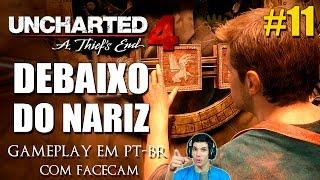 UNCHARTED 4 - DEBAIXO DO NARIZ / Gameplay dublado em Português ( PARTE #11 )