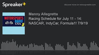 Racing Schedule for July 11 - 14: NASCAR, IndyCar, Formula1! 7/9/19