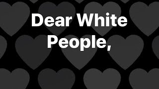 Dear White People,