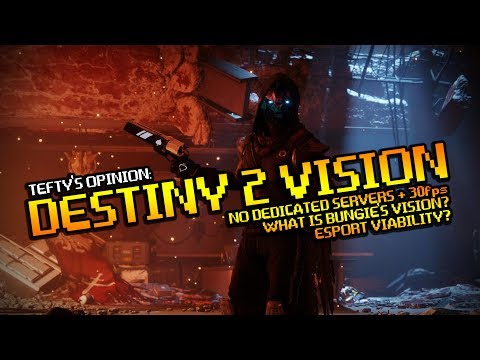 DESTINY 2's VISION - Why 30fps & No Dedicated Servers - OPINION!