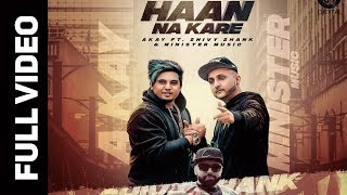 HAAN NA KARE OFFICIAL VIDEO A KAY Ft SHIVY SHANK MINISTER MUSIC GITTA BAINS DIGITAL RECORDS