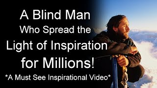 Incredible Inspirational Video - A true Inspirational Life Story of a Blind Man (Best Inspiration)